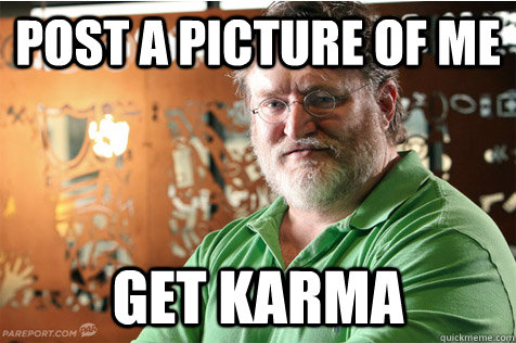 Post a picture of me get karma  Good Guy Gabe