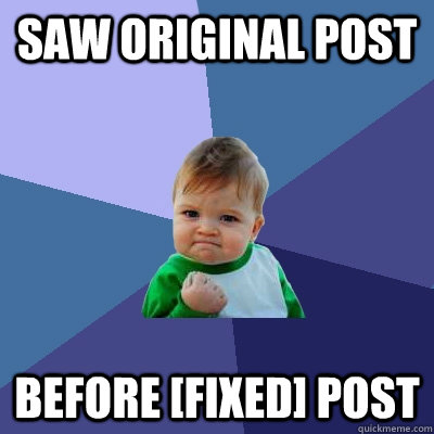 saw original post before [fixed] post - saw original post before [fixed] post  Success Kid