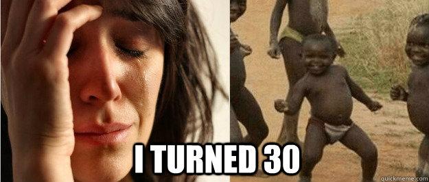 I turned 30