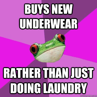 buys new underwear rather than just doing laundry - buys new underwear rather than just doing laundry  Foul Bachelorette Frog