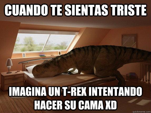 Cuando te sientas triste imagina un t-rex intentando hacer su cama XD - Cuando te sientas triste imagina un t-rex intentando hacer su cama XD  t-rex haciendo la cama