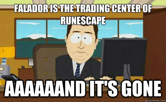 Falador is the trading center of runescape aaaaaand it's gone