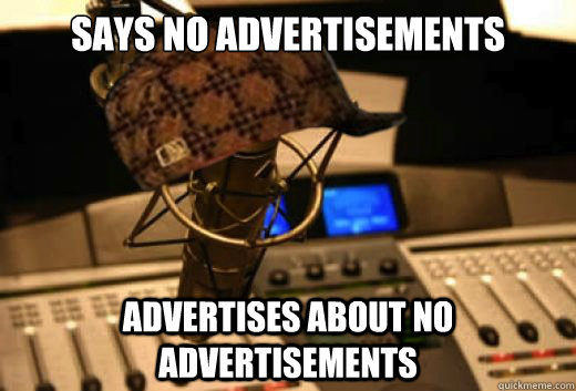 Says no advertisements  Advertises about no advertisements - Says no advertisements  Advertises about no advertisements  scumbag radio station