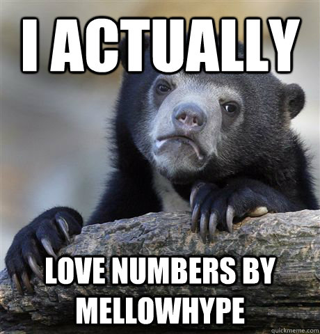 i actually love Numbers by mellowhype - i actually love Numbers by mellowhype  Confession Bear
