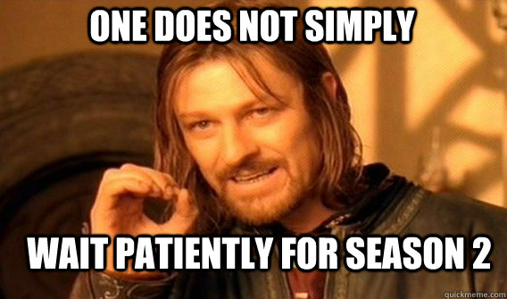 One does not simply Wait patiently for season 2 - One does not simply Wait patiently for season 2  Boromir