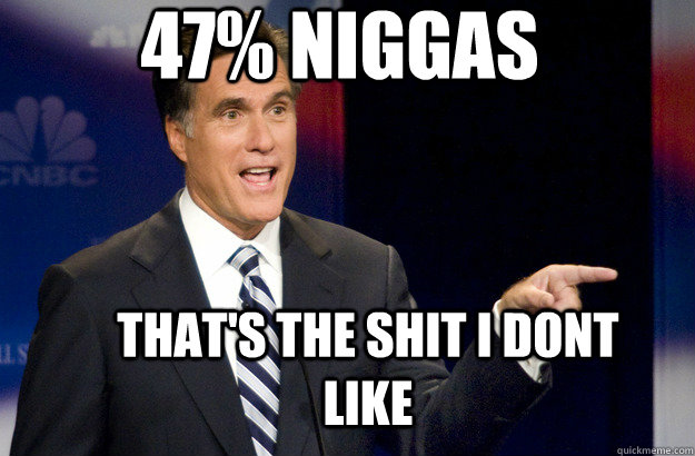 47% niggas that's the shit I dont like