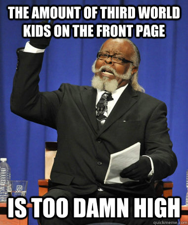 the amount of third world kids on the front page is too damn high - the amount of third world kids on the front page is too damn high  The Rent Is Too Damn High