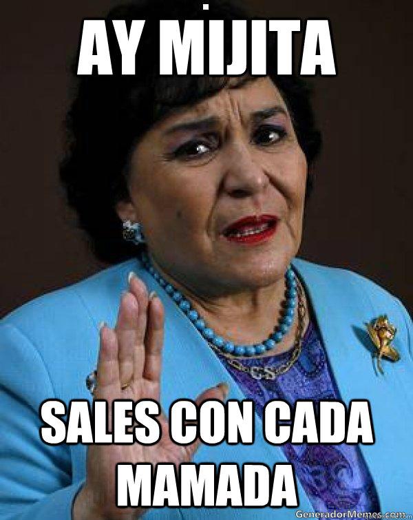 ay mijita sales con cada mamada  Carmen Salinas