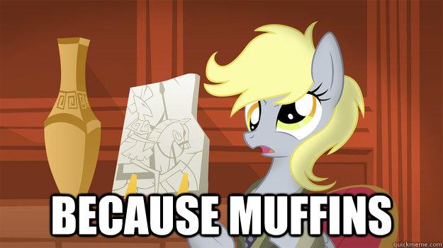 Because muffins