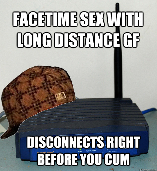 Facetime sex with long distance gf disconnects right before you cum - Facetime sex with long distance gf disconnects right before you cum  Scumbag Wifi