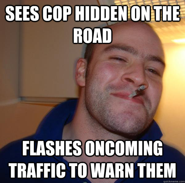 Sees cop hidden on the road  flashes oncoming traffic to warn them - Sees cop hidden on the road  flashes oncoming traffic to warn them  Misc
