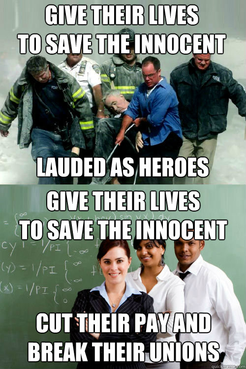 GIVE THEIR LIVES TO SAVE THE INNOCENT LAUDED AS HEROES GIVE THEIR LIVES TO SAVE THE INNOCENT CUT THEIR PAY AND BREAK THEIR UNIONS