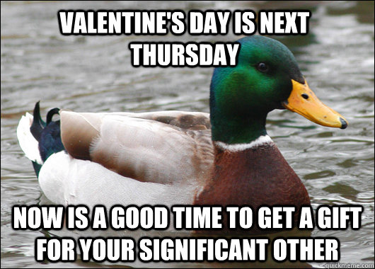 Valentine's Day is next Thursday Now is a good time to get a gift for your significant other - Valentine's Day is next Thursday Now is a good time to get a gift for your significant other  Actual Advice Mallard