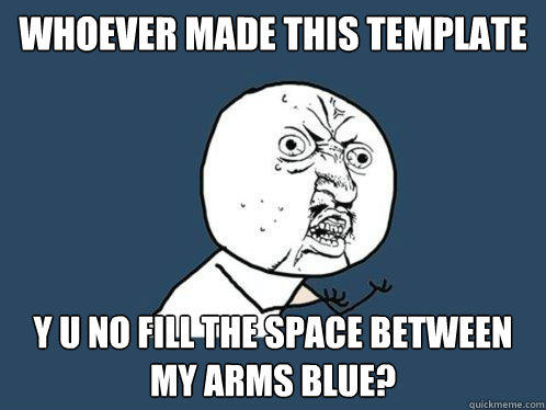 whoever made this template y u no fill the space between my arms blue?