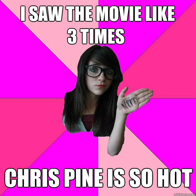 i saw the movie like       3 times chris PIne is so hot -  i saw the movie like       3 times chris PIne is so hot  Idiot Nerd Girl