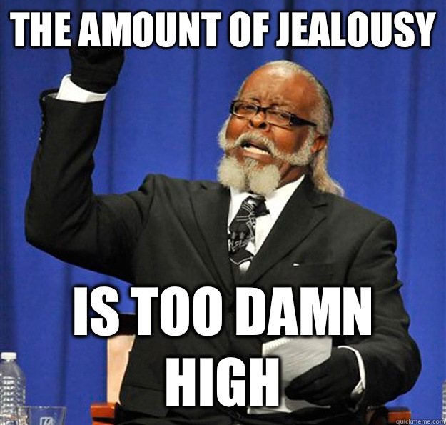 The amount of jealousy Is too damn high - The amount of jealousy Is too damn high  Jimmy McMillan