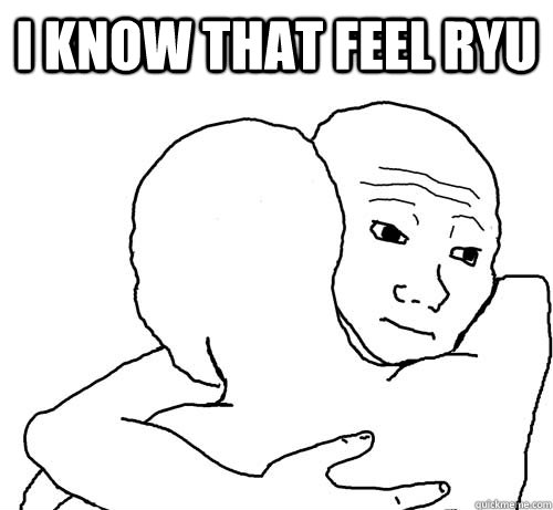 i know that feel ryu