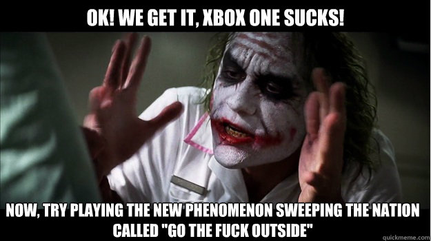 OK! We get it, xbox one sucks! Now, try playing the new phenomenon sweeping the nation called
