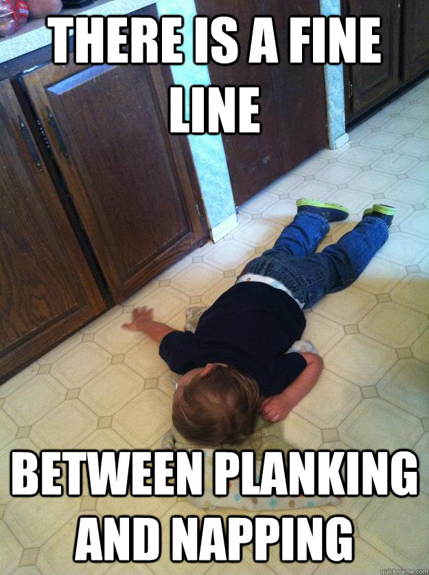 there is a fine line between planking and napping  tired toddler