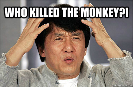 WHo killed the monkey?!  - WHo killed the monkey?!   Jackie Chan Meme