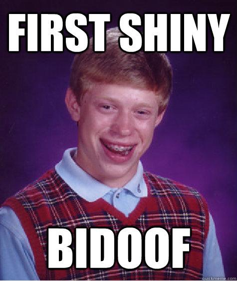 First Shiny Bidoof - First Shiny Bidoof  Bad Luck Brian