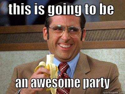 THIS IS GOING TO BE         AN AWESOME PARTY    Brick Tamland
