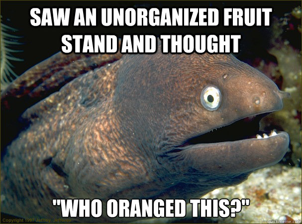 Saw an unorganized fruit stand and thought