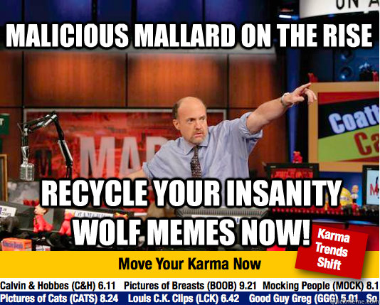 Malicious Mallard On The Rise Recycle your Insanity Wolf memes now! - Malicious Mallard On The Rise Recycle your Insanity Wolf memes now!  Mad Karma with Jim Cramer