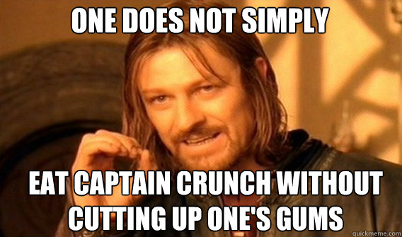 One does not simply Eat captain crunch without cutting up one's gums - One does not simply Eat captain crunch without cutting up one's gums  Boromirmod