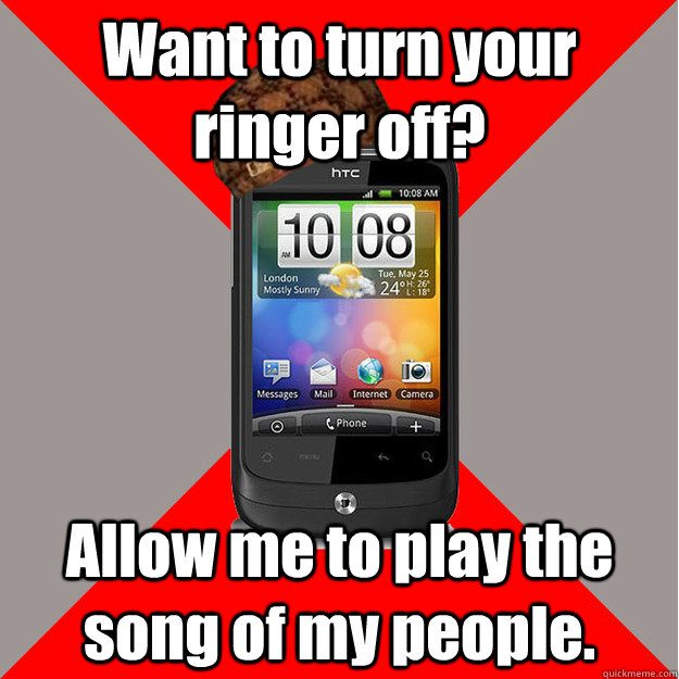 Want to turn your ringer off? Allow me to play the song of my people.