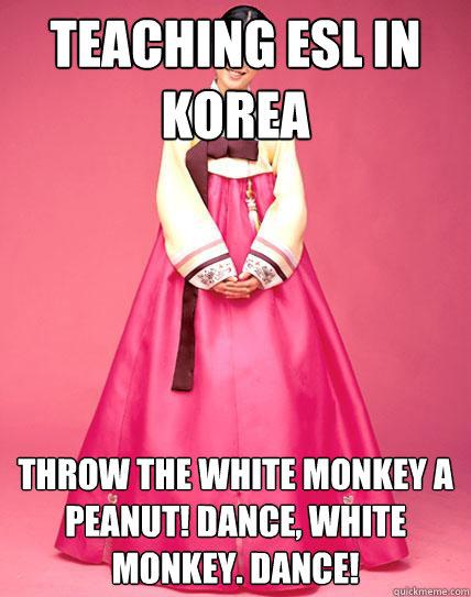 7656ff2761c57558c28078e2f21c968d7cf598f0c9f0a77bc1213fc8219a0a89 teaching esl in korea throw the white monkey a peanut! dance,Esl Meme