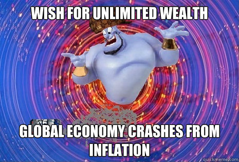 Wish For unlimited wealth global economy crashes from inflation