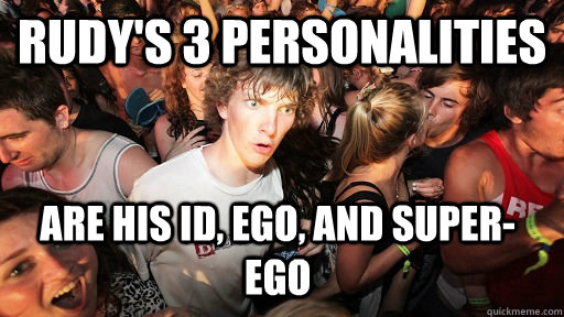 Rudy's 3 personalities Are his id, ego, and super-ego  - Rudy's 3 personalities Are his id, ego, and super-ego   Sudden Clarity Clarence