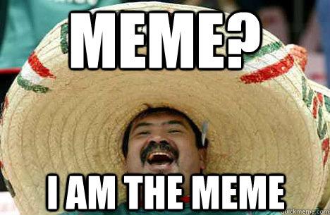 meme? i am the meme - meme? i am the meme  Merry mexican