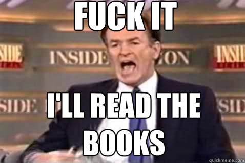 fuck it i'll read the books - fuck it i'll read the books  Fuck It Bill OReilly