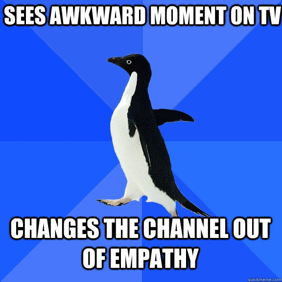 Sees awkward moment on tv changes the channel out of empathy - Sees awkward moment on tv changes the channel out of empathy  Socially Awkward Penguin
