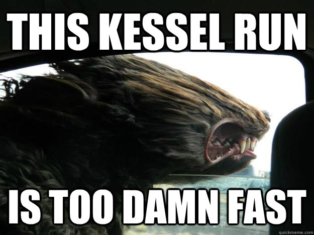 This Kessel run Is too damn fast - This Kessel run Is too damn fast  Misc