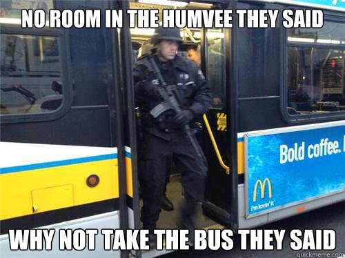 No ROOM IN THE HUMVEE they said why not take the bus they said - No ROOM IN THE HUMVEE they said why not take the bus they said  Misc