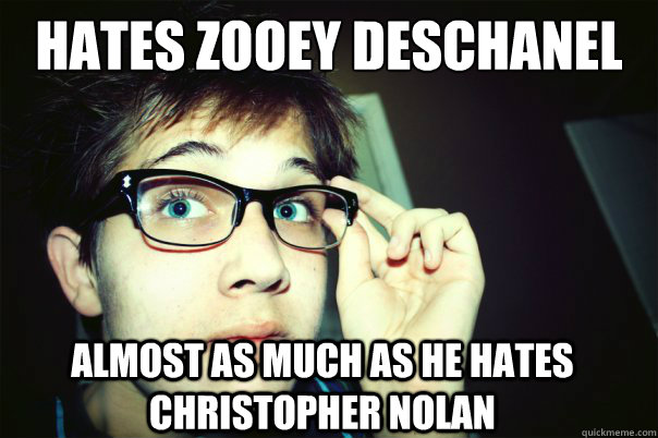 HATES ZOOEY DESCHANEL ALMOST AS MUCH AS HE HATES CHRISTOPHER NOLAN - HATES ZOOEY DESCHANEL ALMOST AS MUCH AS HE HATES CHRISTOPHER NOLAN  Annoying Contrarian