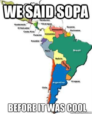 we said SOPA  before it was cool  Latin America