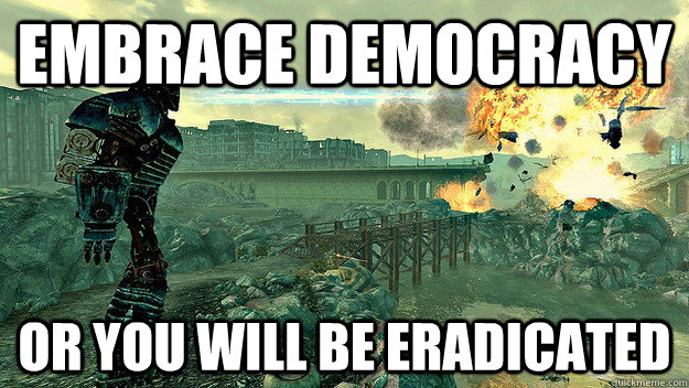 embrace democracy or you will be eradicated - embrace democracy or you will be eradicated  Liberty Prime