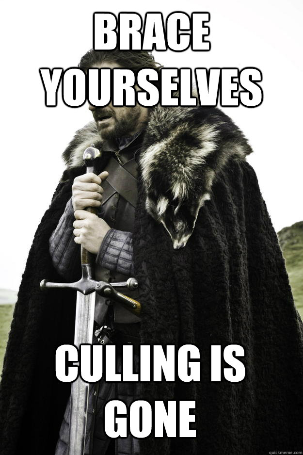 Brace yourselves Culling is Gone - Brace yourselves Culling is Gone  Winter is coming