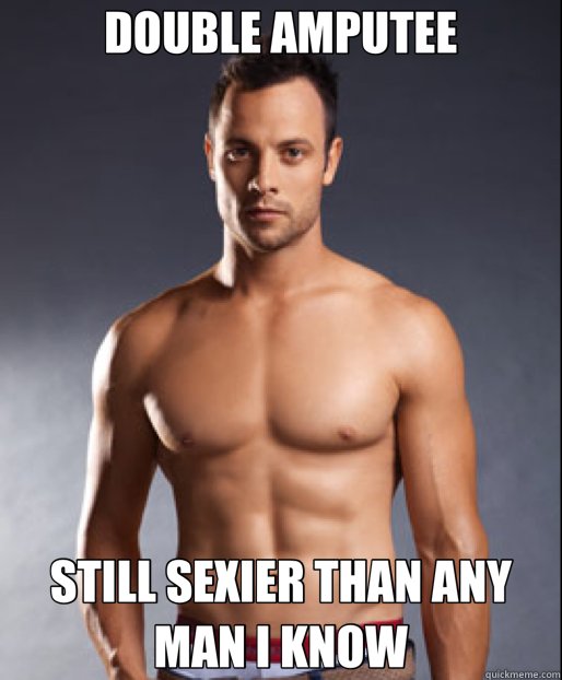 7688c9fc3c4476299131de6961810600496eae692ce66caa5ce01d8896b7ebdf double amputee still sexier than any man i know sexy pistorious,Funny Amputee Memes