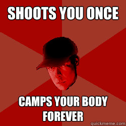 shoots you once camps your body forever