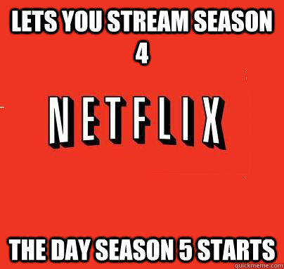 lets you stream season 4 the day season 5 starts - lets you stream season 4 the day season 5 starts  NETFLIX LOGIC