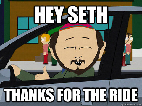 Hey seth Thanks for the ride  South-park-thanks