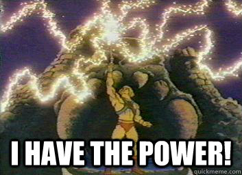 I have the Power!  He-Man