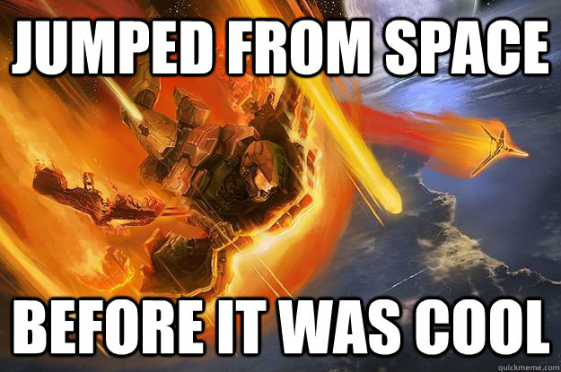 JUMPED FROM SPACE BEFORE IT WAS COOL - JUMPED FROM SPACE BEFORE IT WAS COOL  hipster master chief
