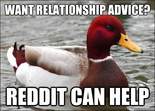 Want relationship advice?  Reddit Can Help - Want relationship advice?  Reddit Can Help  Malicious Advice Mallard