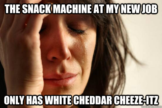 The snack machine at my new job only has white cheddar cheeze-itz - The snack machine at my new job only has white cheddar cheeze-itz  First World Problems